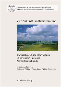 Zur Zukunft ländlicher Räume von Bens,  Oliver, Hüttl,  Reinhard F, Plieninger,  Tobias