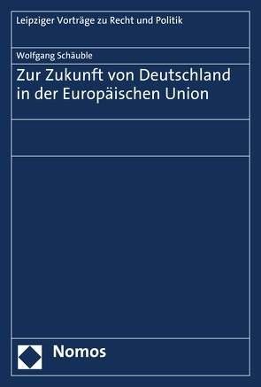 Zur Zukunft von Deutschland in der Europäischen Union von Schäuble,  Wolfgang