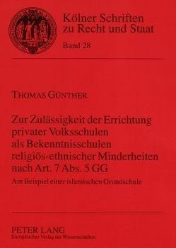 Zur Zulässigkeit der Errichtung privater Volksschulen als Bekenntnisschulen religiös-ethnischer Minderheiten nach Art. 7 Abs. 5 GG von Günther,  Thomas