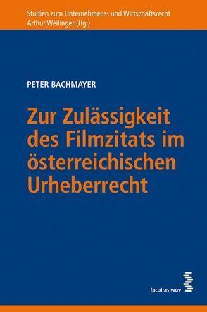 Zur Zulässigkeit des Filmzitats im österreichischen Urheberrecht von Bachmayer,  Peter