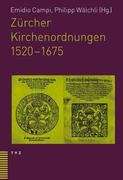 Zürcher Kirchenordnungen 1520–1675 von Campi,  Emidio, Wälchli,  Philipp