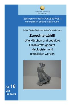 Zurechterzählt! Wie Märchen und populäre Erzählstoffe genutzt, ideologisiert und aktualisiert werden von Tauschek,  Markus, Wienker-Piepho,  Sabine