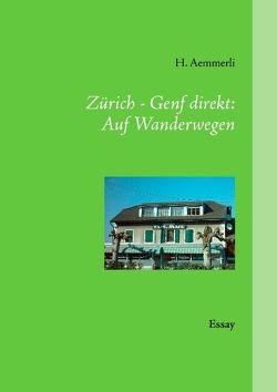 Zürich – Genf direkt: Auf Wanderwegen von Aemmerli,  H.
