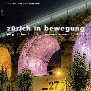 Zürich in Bewegung von Diezi,  Daniel, Lauber,  Jürg