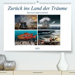 Zurück ins Land der Träume – Surreale Impressionen (Premium, hochwertiger DIN A2 Wandkalender 2021, Kunstdruck in Hochglanz) von Kraetschmer,  Marion