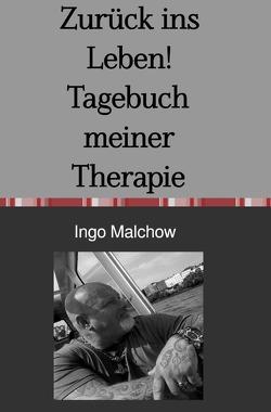 Zurück ins Leben! Tagebuch meiner Therapie von Malchow,  Ingo