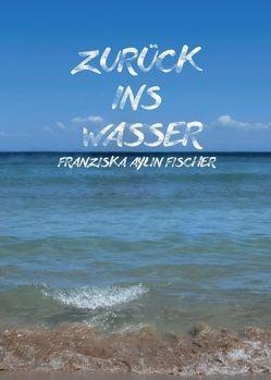 Zurück ins Wasser von Fischer,  Franziska Aylin