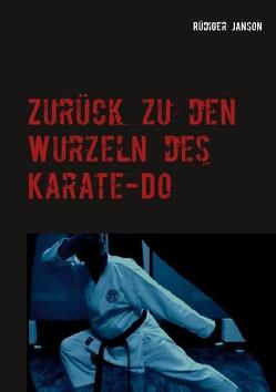 Zurück zu den Wurzeln des Karate-Do von Janson,  Rüdiger