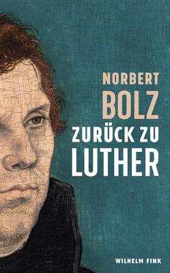 Zurück zu Luther von Bolz,  Norbert