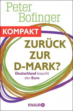 Zurück zur D-Mark? Deutschland braucht den Euro von Bofinger,  Peter