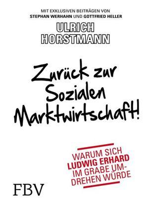 Zurück zur sozialen Marktwirtschaft! von Horstmann,  Ulrich