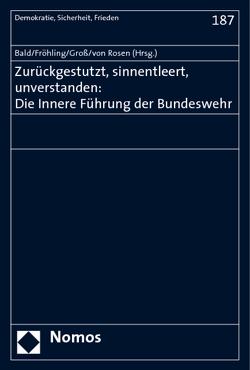 Zurückgestutzt, sinnentleert, unverstanden: Die Innere Führung der Bundeswehr von Bald,  Detlef, Fröhling,  Hans-Günter, Groß,  Jürgen, Rosen,  Claus Freiherr von