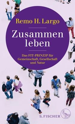 Zusammen leben. Das Fit-Prinzip für Gemeinschaft, Gesellschaft und Umwelt von Largo,  Remo H.