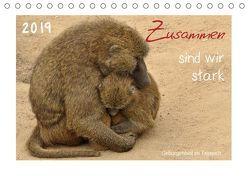 Zusammen sind wir stark – Geborgenheit im Tierreich (Tischkalender 2019 DIN A5 quer)