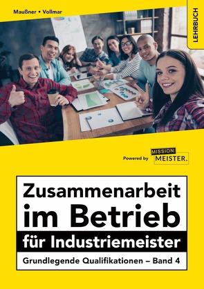 Zusammenarbeit im Betrieb für Industriemeister – Grundlegende Qualifikationen – Band 4 von Maußner,  Marcus, Vollmar,  Peter