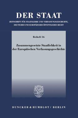 Zusammengesetzte Staatlichkeit in der Europäischen Verfassungsgeschichte. von Becker,  Hans-Jürgen