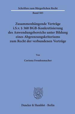 Zusammenhängende Verträge i.S.v. § 360 BGB-Konkretisierung des Anwendungsbereichs unter Bildung eines Abgrenzungskriteriums zum Recht der verbundenen Verträge. von Freudenmacher,  Corinna