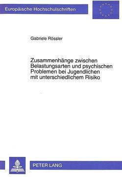 Zusammenhänge zwischen Belastungsarten und psychischen Problemen bei Jugendlichen mit unterschiedlichem Risiko von Rössler, Gabriele
