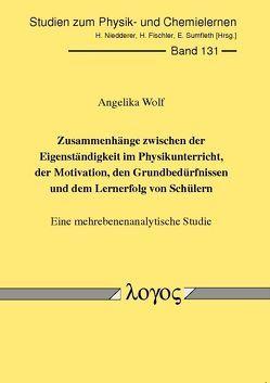 Zusammenhänge zwischen der Eigenständigkeit im Physikunterricht, der Motivation, den Grundbedürfnissen und dem Lernerfolg von Schülern von Wolf,  Angelika