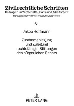 Zusammenlegung und Zulegung rechtsfähiger Stiftungen des bürgerlichen Rechts von Hoffmann-Grambow,  Jakob