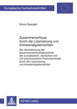 Zusammenschluss durch die Lizenzierung von Immaterialgüterrechten von Spangler,  Simon
