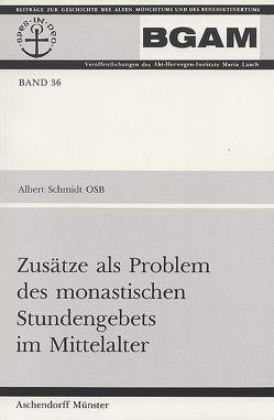 Zusätze als Problem des monastischen Stundengebets im Mittelalter von Schmidt,  Albert