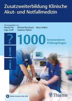 Zusatzweiterbildung Klinische Akut- und Notfallmedizin – 1000 Fragen von Bernhard,  Michael, Gräff,  Ingo, Hüfner,  Andreas, Pin,  Martin, Weber,  Klaus