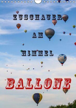 Zuschauer am Himmel – Ballone (Wandkalender 2016 DIN A4 hoch) von Kaster,  Nico-Jannis