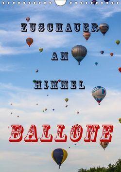 Zuschauer am Himmel – Ballone (Wandkalender 2019 DIN A4 hoch) von Kaster,  Nico-Jannis