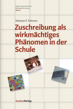 Zuschreibung als wirkmächtiges Phänomen in der Schule von Schwarz,  Johanna F.