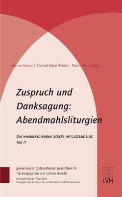 Zuspruch und Danksagung: Abendmahlsliturgien von Evang,  Martin, Jochen Arnold, Meyer-Blanck,  Michael