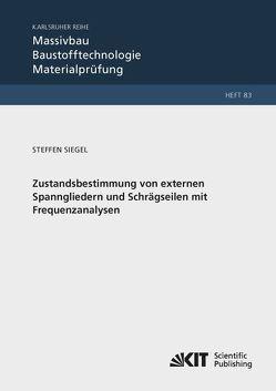 Zustandsbestimmung von externen Spanngliedern und Schrägseilen mit Frequenzanalysen von Siegel,  Steffen