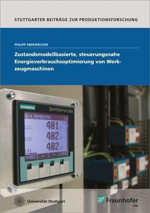 Zustandsmodellbasierte, steuerungsnahe Energieverbrauchsoptimierung von Werkzeugmaschinen. von Eberspächer,  Philipp