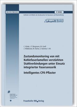Zustandsmonitoring von mit Kohlefaserlamellen verstärkten Stahlverbindungen unter Einsatz integrierter Fasersensorik. Intelligentes CFK-Pflaster. Abschlussbericht. von Ali,  Y., Bergmann,  J. P., Ganß,  M., Hammer,  S., Hildebrand,  J., Könke,  C., Kuhne,  M.