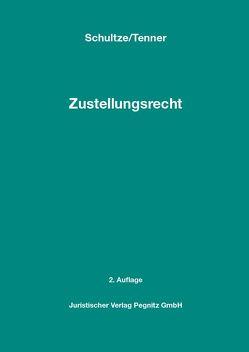 Zustellungsrecht – Das Anwenderhandbuch für Gerichtsvollzieher, Gerichte und Anwälte von Schultze,  Sven, Tenner,  Sandra