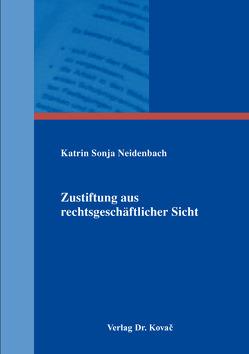 Zustiftung aus rechtsgeschäftlicher Sicht von Neidenbach,  Katrin Sonja