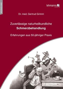 Zuverlässige naturheilkundliche Schmerzbehandlung von Grimm,  Gertrud