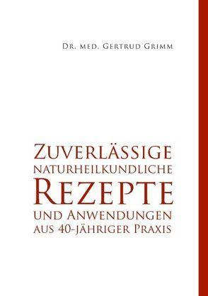 Zuverlässige naturheilkundliche Rezepte und Anwendungen aus 40-jähriger Praxis von Grimm,  Gertrud