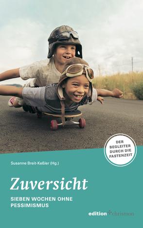 Zuversicht! Sieben Wochen ohne Schwarzsehen von Breit-Keßler,  Susanne