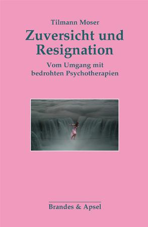 Zuversicht und Resignation von Moser,  Tilmann