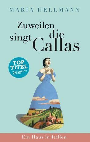 Zuweilen singt die Callas von Hellmann,  Maria