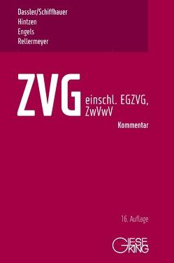 ZVG – Gesetz über die Zwangsversteigerung und Zwangsverwaltung – einschließlich EGZVG und ZwVwV – von Dassler,  Gerhard, Engels,  Ralf, Hintzen,  Udo, Rellermeyer,  Klaus, Schiffhauer,  Horst