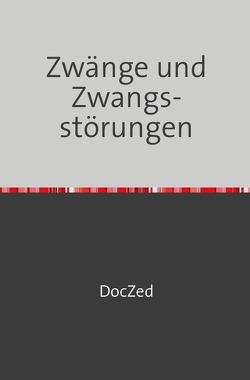 Zwänge und Zwangs- störungen von Zed,  Doc