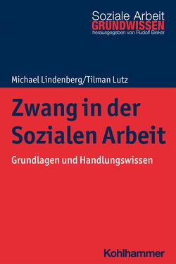 Zwang in der Sozialen Arbeit von Bieker,  Rudolf, Lindenberg,  Michael, Lutz,  Tilman