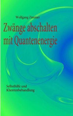 Zwänge abschalten mit Quantenenergie von Zimmer,  Wolfgang