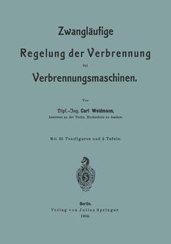 Zwangläufige Regelung der Verbrennung bei Verbrennungsmaschinen von Weidmann,  Carl