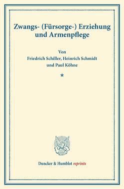 Zwangs- (Fürsorge-) Erziehung und Armenpflege. von Köhne,  Paul, Schiller,  Friedrich, Schmidt,  Heinrich