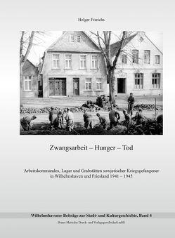 Zwangsarbeit – Hunger – Tod von Frerichs,  Holger