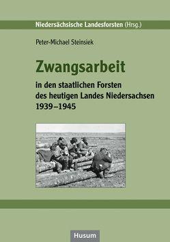 Zwangsarbeit in den staatlichen Forsten des heutigen Landes Niedersachsen 1939-1945 von Steinsiek,  Peter-Michael
