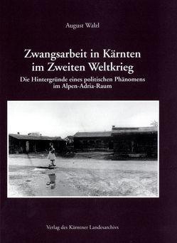 Zwangsarbeit in Kärnten im Zweiten Weltkrieg von Ogris,  Alfred, Walzl,  August